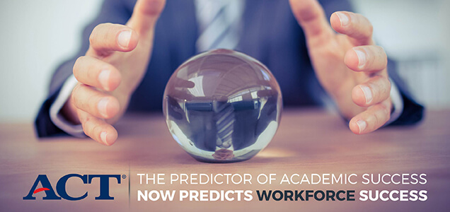 ACT banner image. The predictor of acadmic success now predicts workforce success.